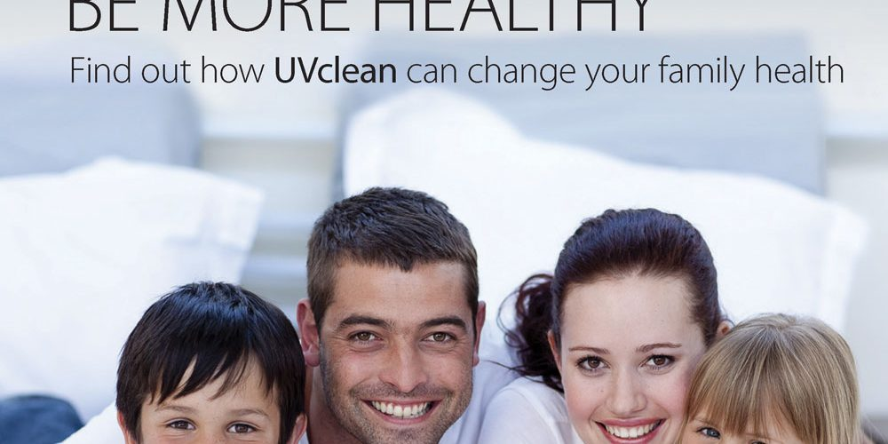 Be More Healthy – Find Out how UVclean Can Change Your Family Health
